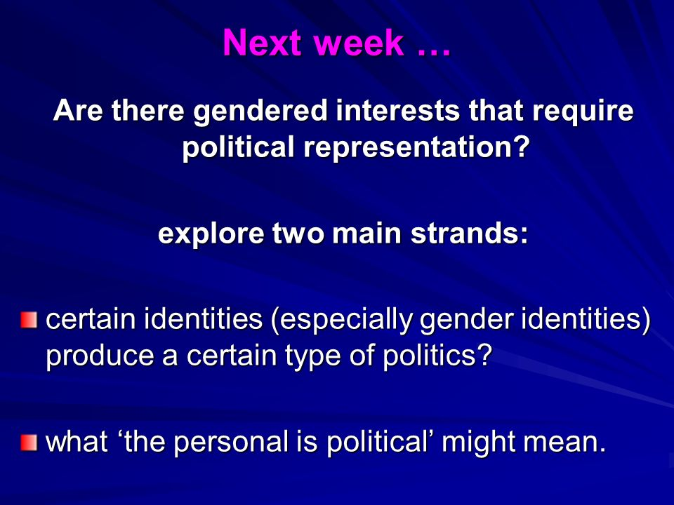 Next week … Are there gendered interests that require political representation? explore two main strands: certain identities (especially gender identi