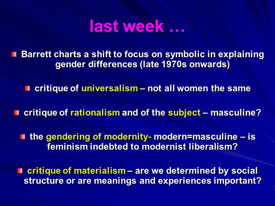 last week … Barrett charts a shift to focus on symbolic in explaining gender differences (late 1970s onwards) critique of universalism – not all women