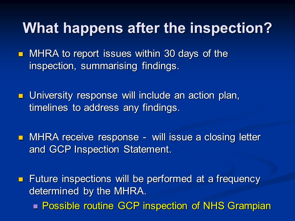 What happens after the inspection? MHRA to report issues within 30 days of the inspection, summarising findings. MHRA to report issues within 30 days