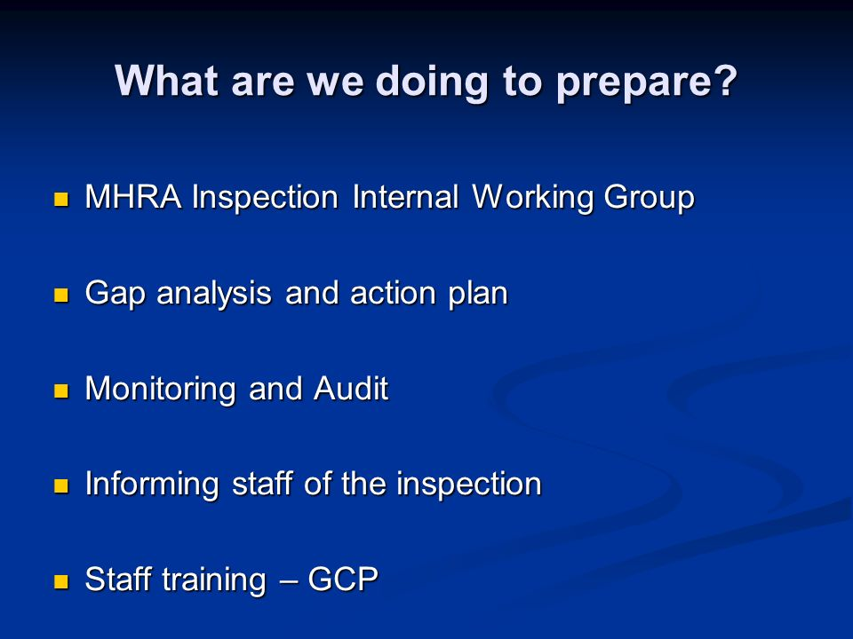 What are we doing to prepare? MHRA Inspection Internal Working Group MHRA Inspection Internal Working Group Gap analysis and action plan Gap analysis