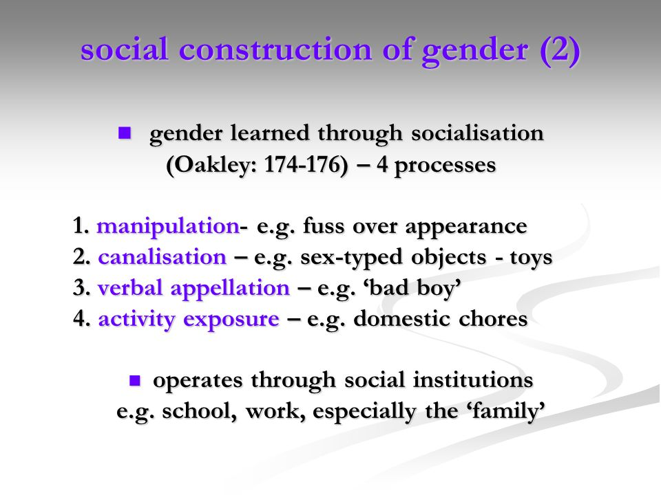 understanding of gender roles and gender socialization according to ann oakley Gender is the social role that goes with someone's sex, and is an important aspect of their identity it is partly affected by biological differences, but there are also gender differences that are shaped by the culture we live in.
