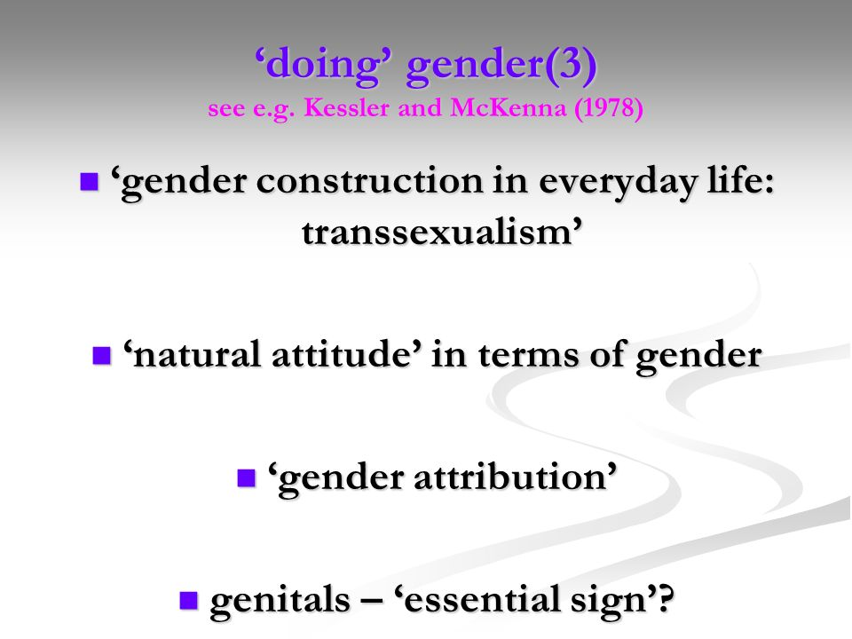 doing gender(3) see e.g. Kessler and McKenna (1978) gender construction in everyday life: transsexualism gender construction in everyday life: transse