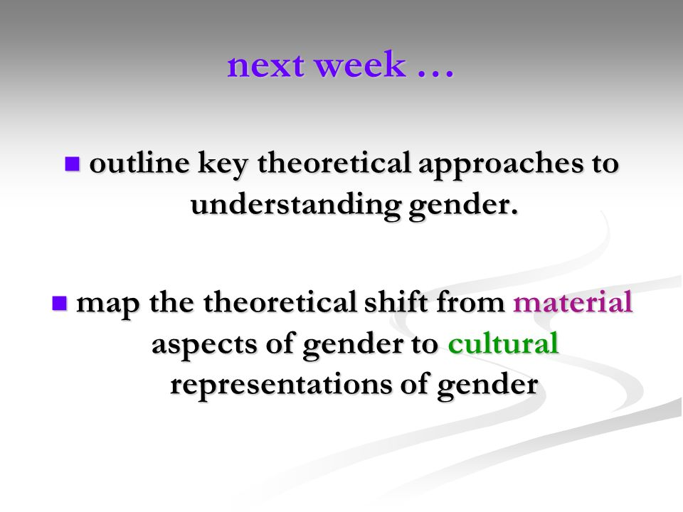 next week … outline key theoretical approaches to understanding gender. outline key theoretical approaches to understanding gender. map the theoretica