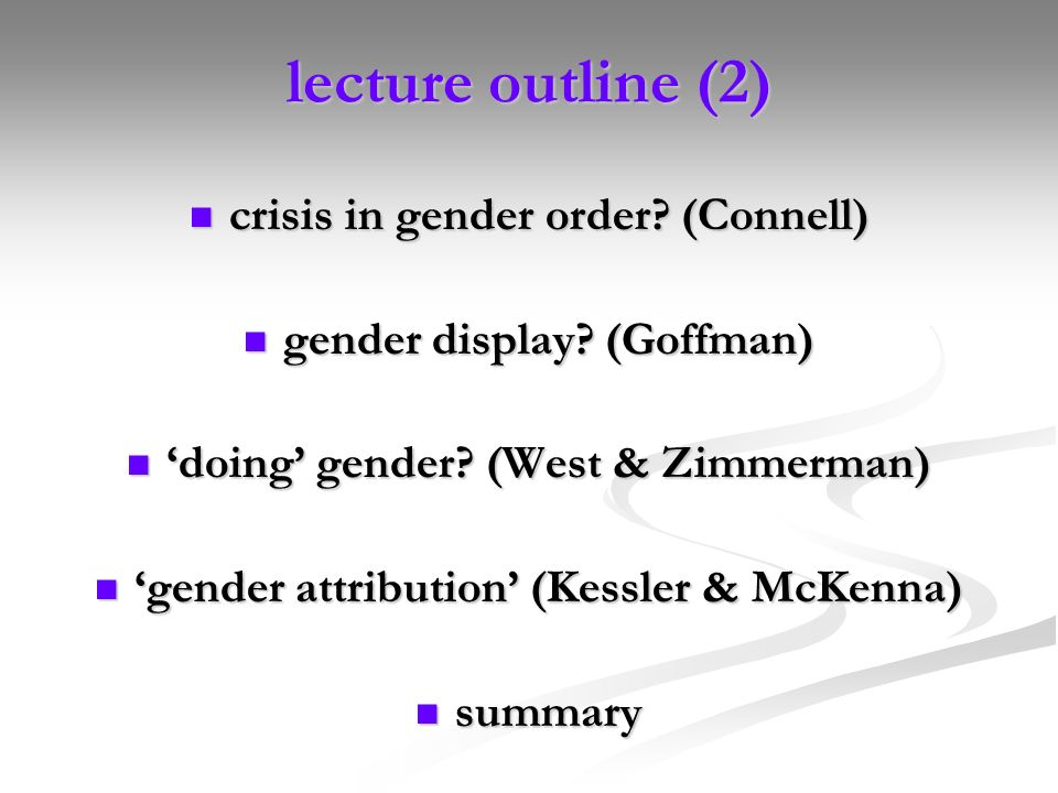 lecture outline (2) crisis in gender order? (Connell) crisis in gender order? (Connell) gender display? (Goffman) gender display? (Goffman) doing gend