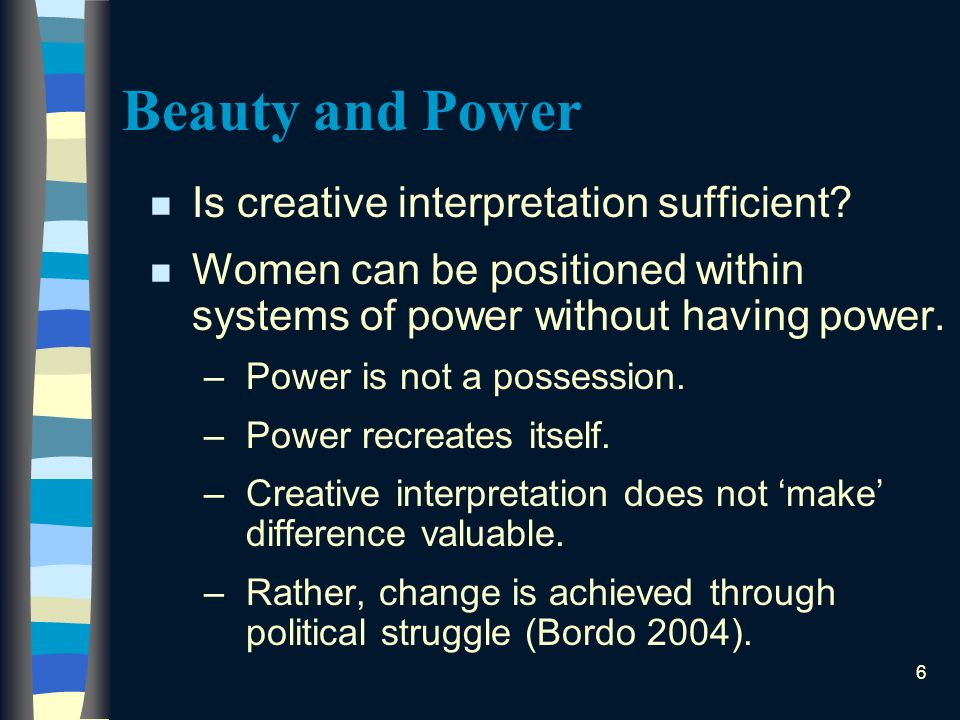 6 Beauty and Power n Is creative interpretation sufficient.