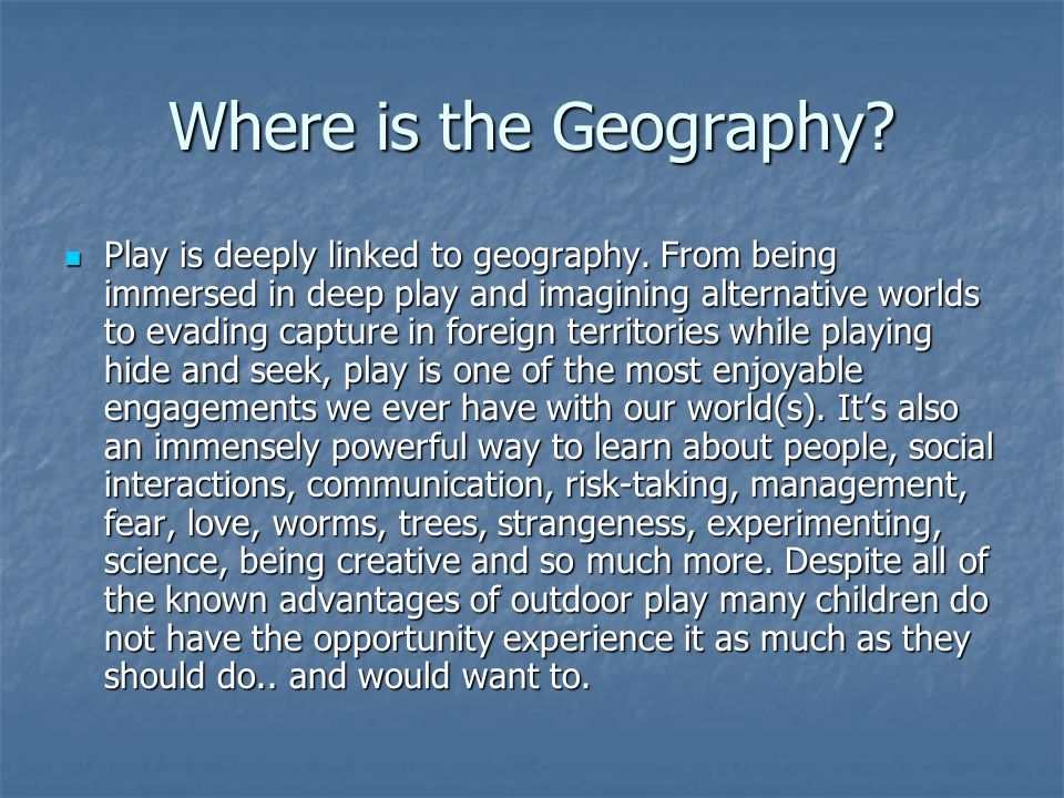 Where is the Geography. Play is deeply linked to geography.