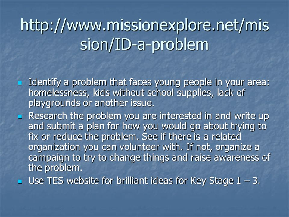 sion/ID-a-problem Identify a problem that faces young people in your area: homelessness, kids without school supplies, lack of playgrounds or another issue.