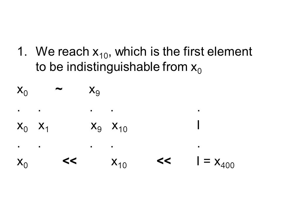 1.We reach x 10, which is the first element to be indistinguishable from x 0 x 0 ~ x 9..... x 0 x 1 x 9 x 10 I..... x 0 << x 10 << I = x 400