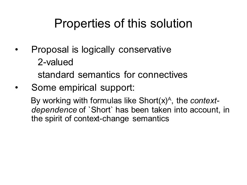 Properties of this solution Proposal is logically conservative 2-valued standard semantics for connectives Some empirical support: By working with for