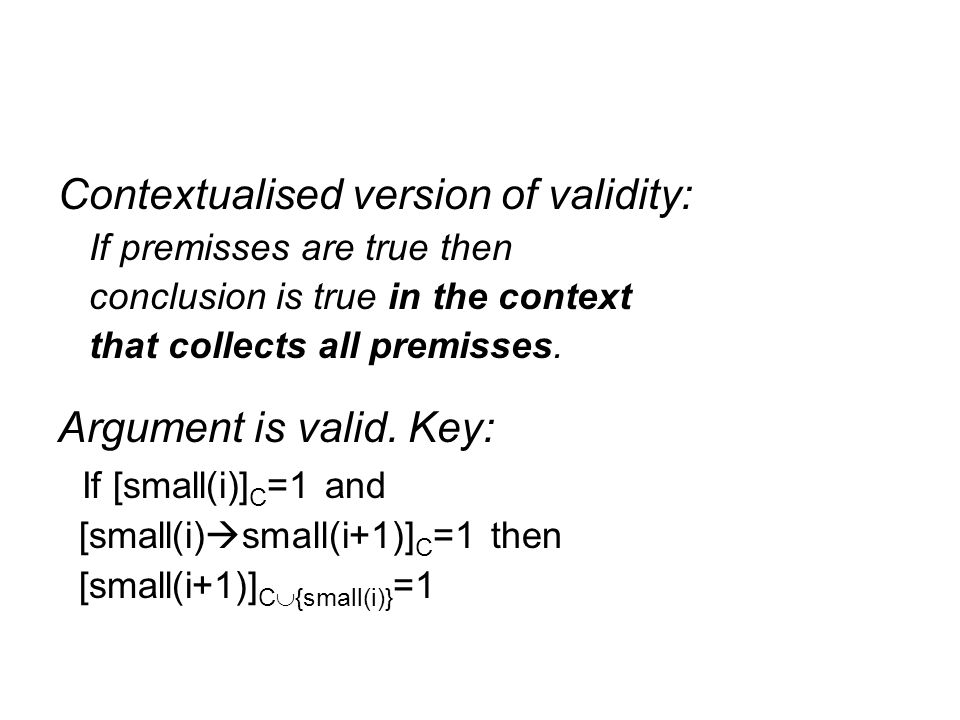Contextualised version of validity: If premisses are true then conclusion is true in the context that collects all premisses. Argument is valid. Key: