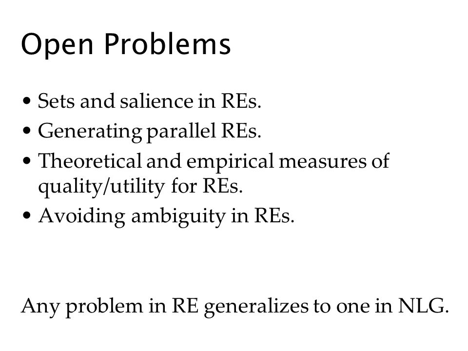 Open Problems Sets and salience in REs. Generating parallel REs.