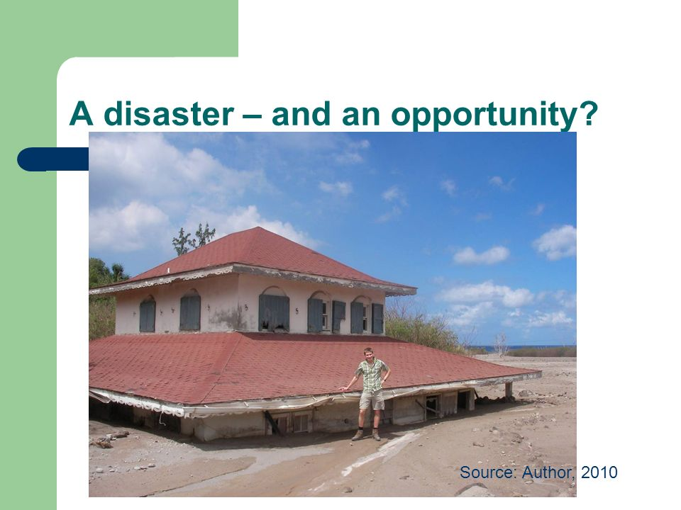 A disaster – and an opportunity? Source: Author, 2010