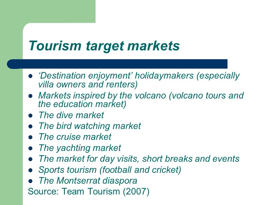 Tourism target markets Destination enjoyment holidaymakers (especially villa owners and renters) Markets inspired by the volcano (volcano tours and th