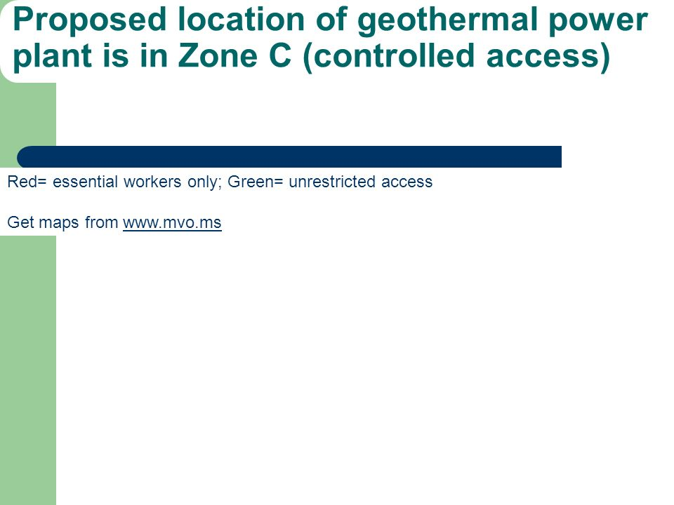 Proposed location of geothermal power plant is in Zone C (controlled access) Red= essential workers only; Green= unrestricted access Get maps from www