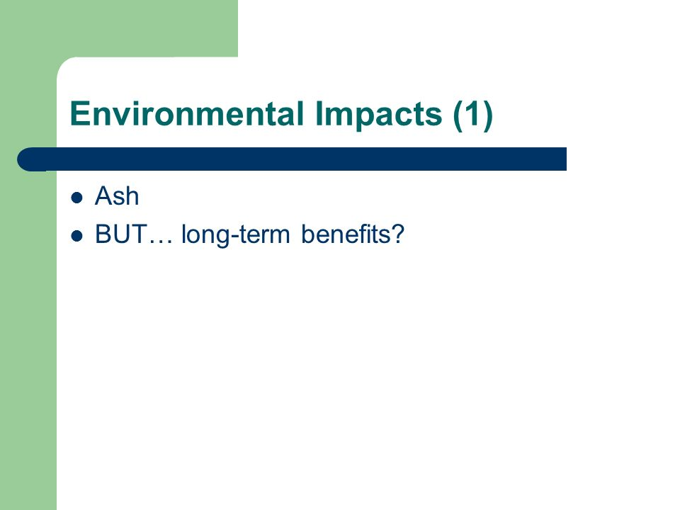 Environmental Impacts (1) Ash BUT… long-term benefits?