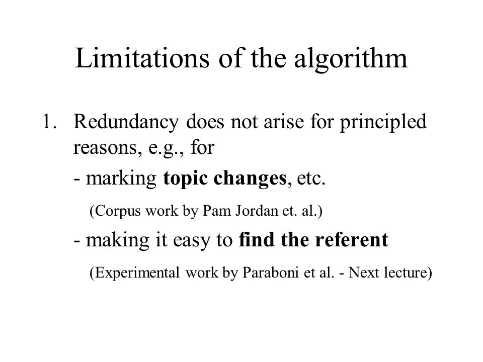 Limitations of the algorithm 1.Redundancy does not arise for principled reasons, e.g., for - marking topic changes, etc.