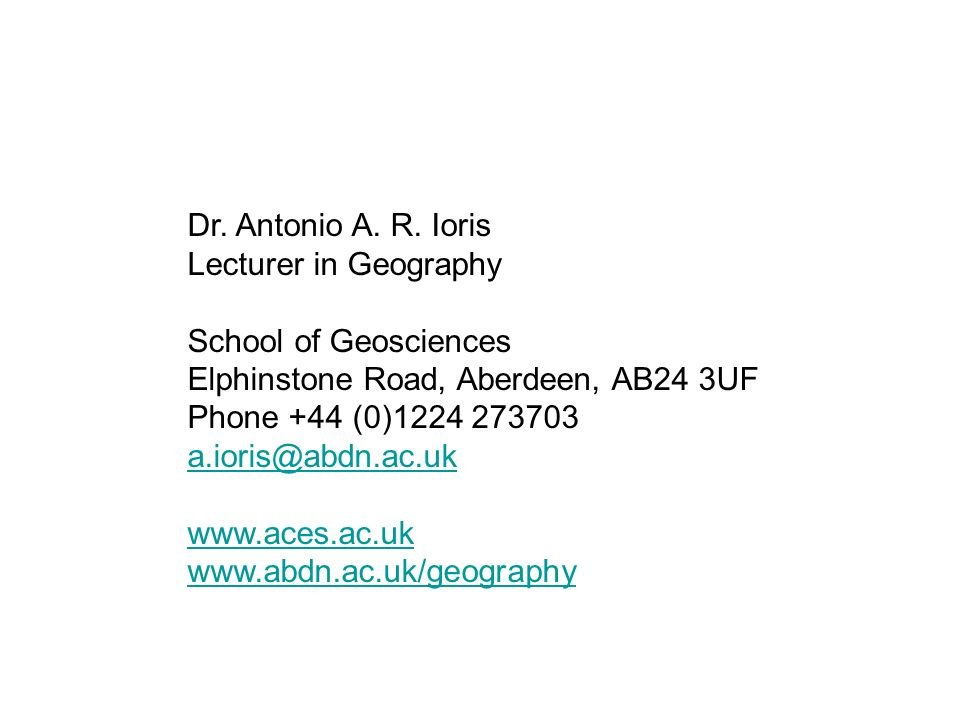 Dr. Antonio A. R. Ioris Lecturer in Geography School of Geosciences Elphinstone Road, Aberdeen, AB24 3UF Phone +44 (0)1224 273703 a.ioris@abdn.ac.uk w