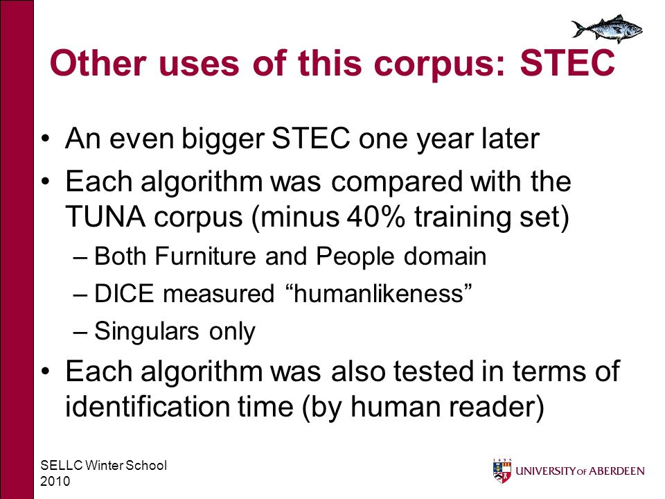 SELLC Winter School 2010 Other uses of this corpus: STEC An even bigger STEC one year later Each algorithm was compared with the TUNA corpus (minus 40