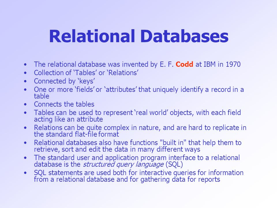 Relational Databases The relational database was invented by E.