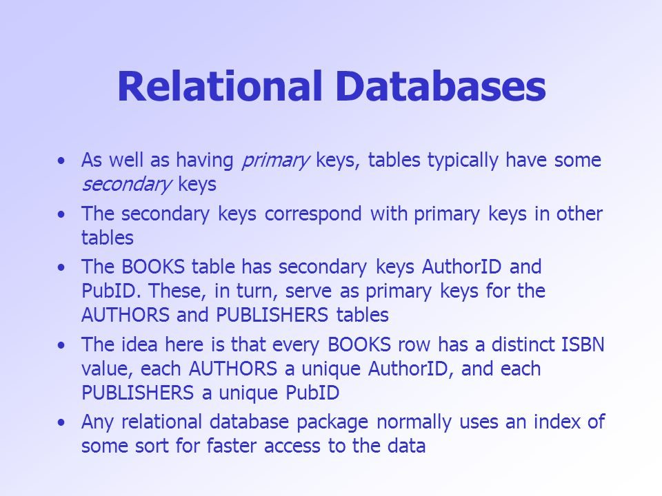 As well as having primary keys, tables typically have some secondary keys The secondary keys correspond with primary keys in other tables The BOOKS ta