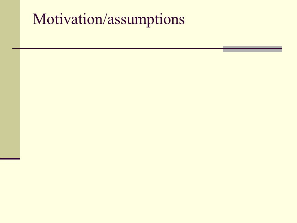 Motivation/assumptions