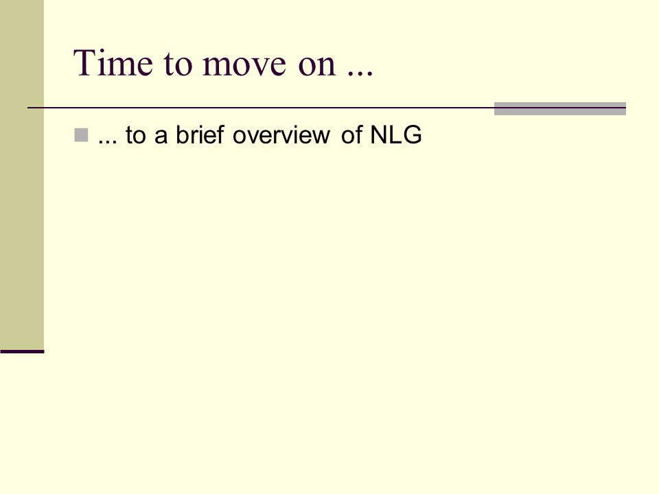 Time to move on...... to a brief overview of NLG