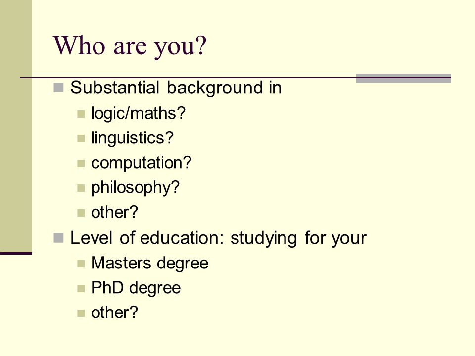 Who are you. Substantial background in logic/maths.