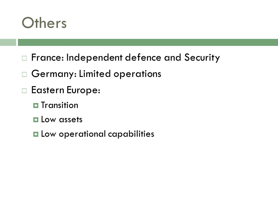 Others France: Independent defence and Security Germany: Limited operations Eastern Europe: Transition Low assets Low operational capabilities