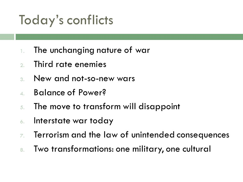 Todays conflicts 1. The unchanging nature of war 2.