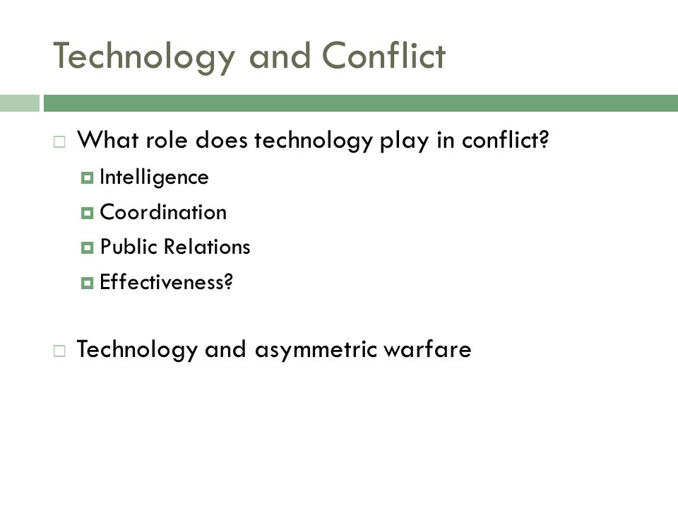 Technology and Conflict What role does technology play in conflict.