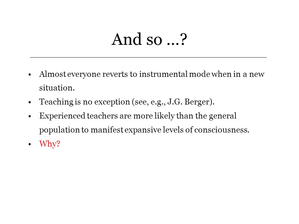 And so …. Almost everyone reverts to instrumental mode when in a new situation.