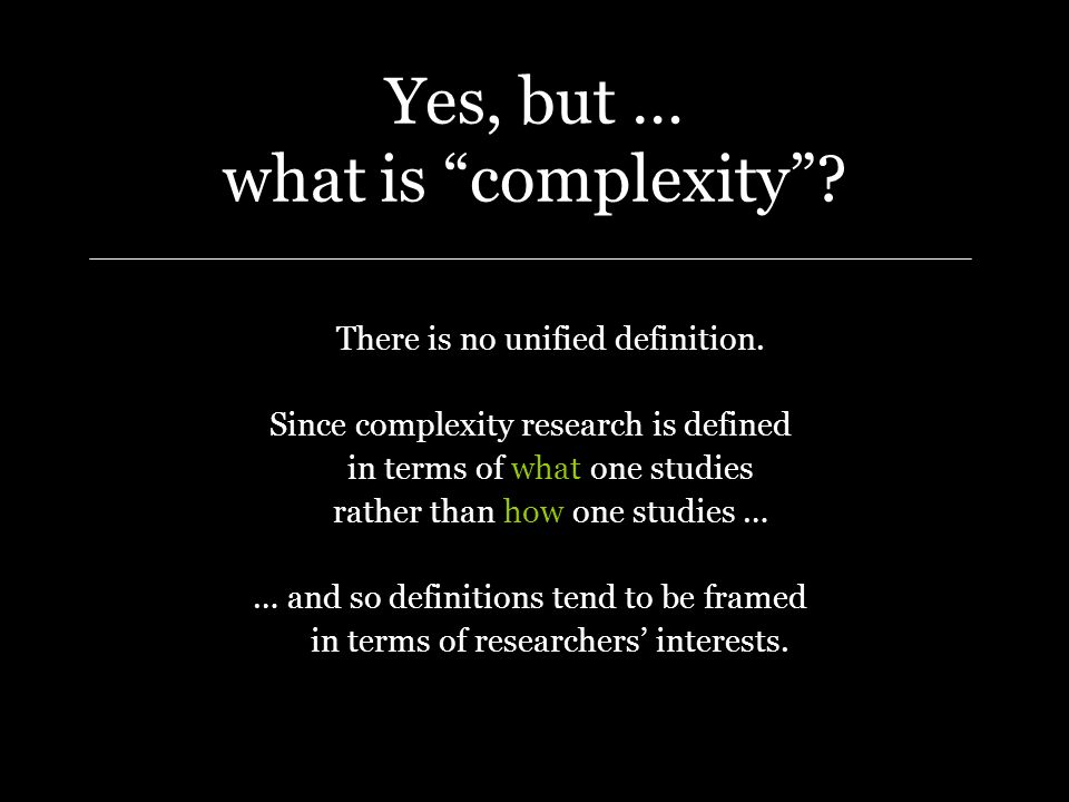 Yes, but … what is complexity. There is no unified definition.
