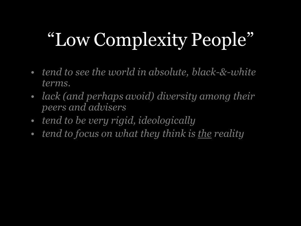 Low Complexity People tend to see the world in absolute, black-&-white terms.
