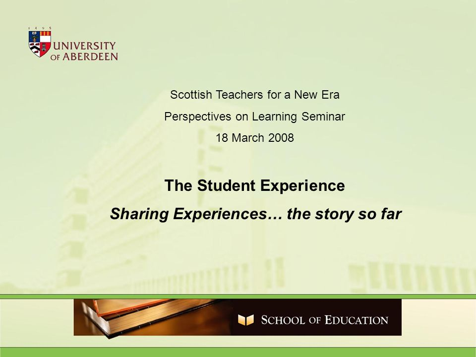 Scottish Teachers for a New Era Perspectives on Learning Seminar 18 March 2008 The Student Experience Sharing Experiences… the story so far