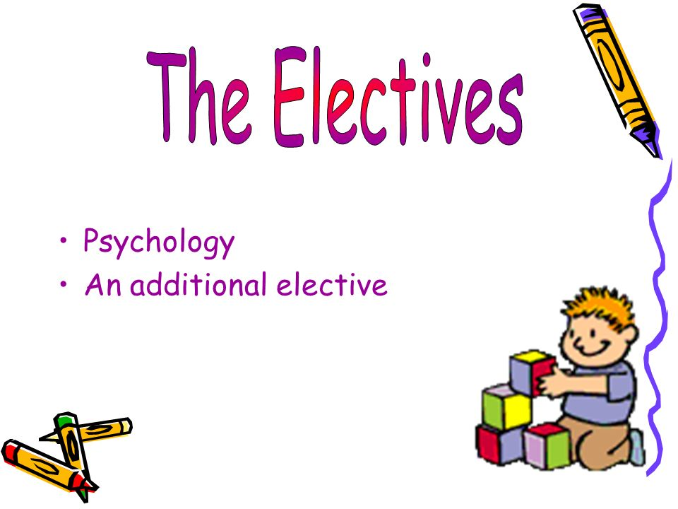 Psychology An additional elective