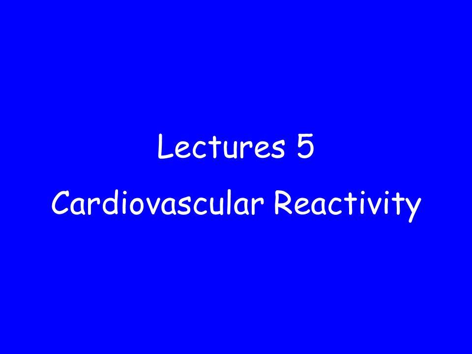 Lectures 5 Cardiovascular Reactivity