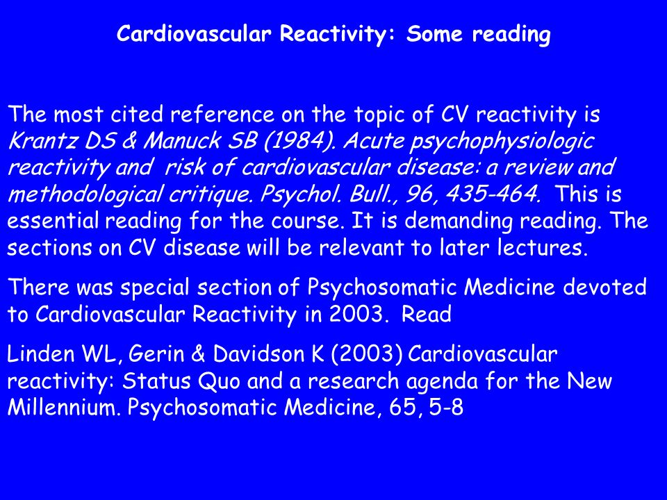 Cardiovascular Reactivity: Some reading The most cited reference on the topic of CV reactivity is Krantz DS & Manuck SB (1984).