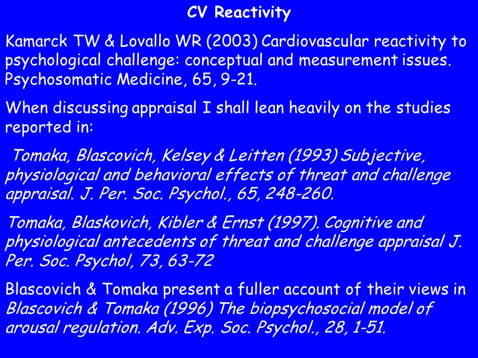 CV Reactivity Kamarck TW & Lovallo WR (2003) Cardiovascular reactivity to psychological challenge: conceptual and measurement issues.