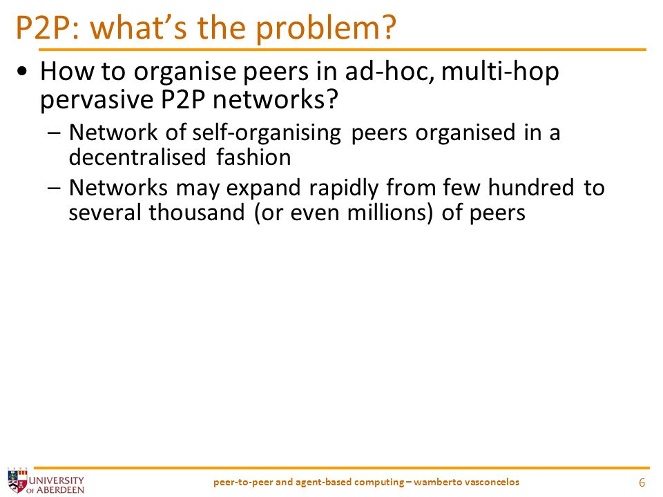 P2P: whats the problem. How to organise peers in ad-hoc, multi-hop pervasive P2P networks.
