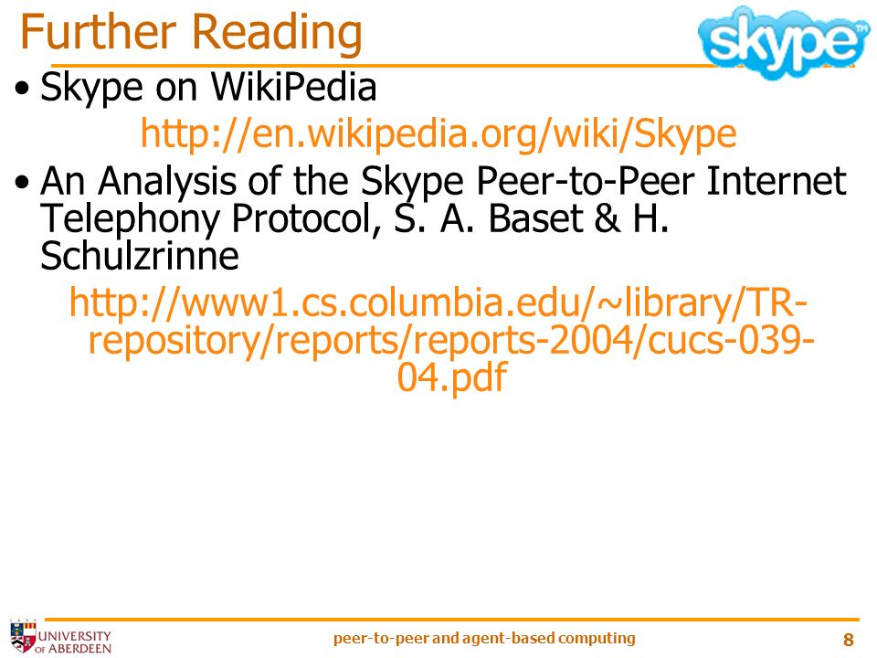 peer-to-peer and agent-based computing 8 Skype on WikiPedia   An Analysis of the Skype Peer-to-Peer Internet Telephony Protocol, S.