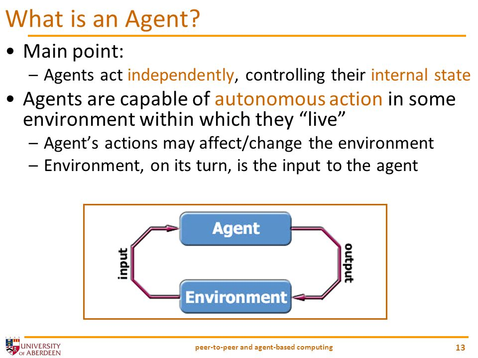 peer-to-peer and agent-based computing 13 What is an Agent.