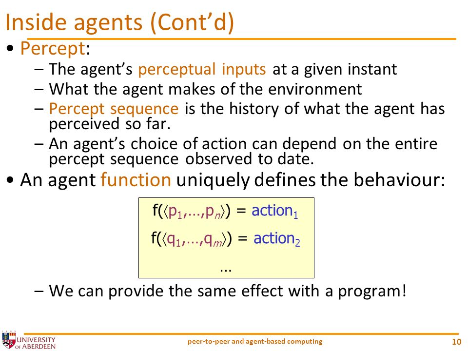 peer-to-peer and agent-based computing 10 Percept: –The agents perceptual inputs at a given instant –What the agent makes of the environment –Percept