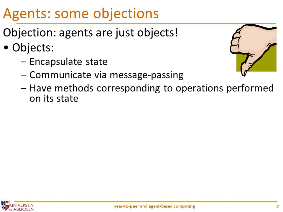 peer-to-peer and agent-based computing 2 Objection: agents are just objects! Objects: –Encapsulate state –Communicate via message-passing –Have method