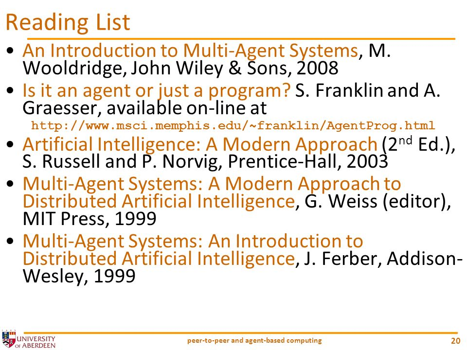 peer-to-peer and agent-based computing 20 Reading List An Introduction to Multi-Agent Systems, M. Wooldridge, John Wiley & Sons, 2008 Is it an agent o