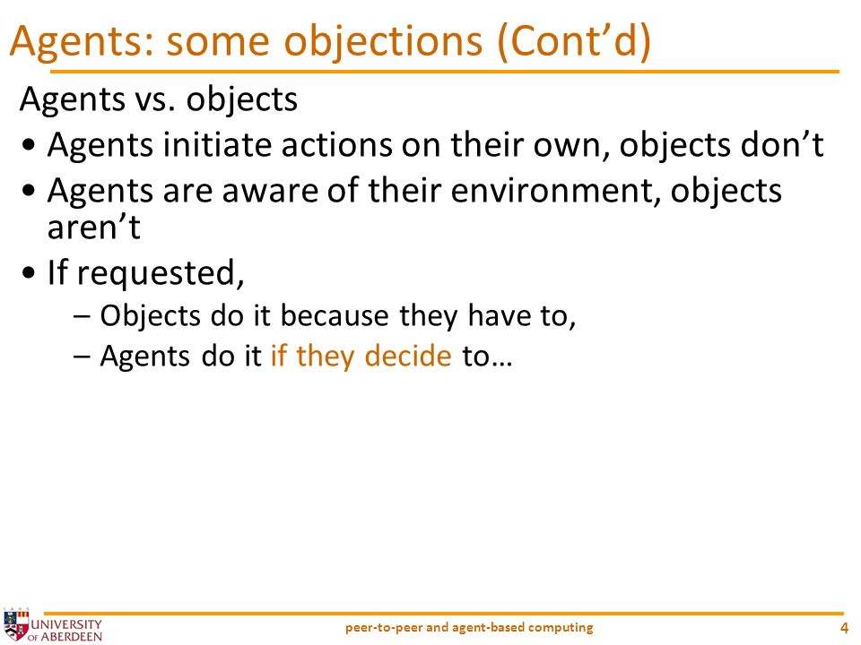 peer-to-peer and agent-based computing 4 Agents vs. objects Agents initiate actions on their own, objects dont Agents are aware of their environment,