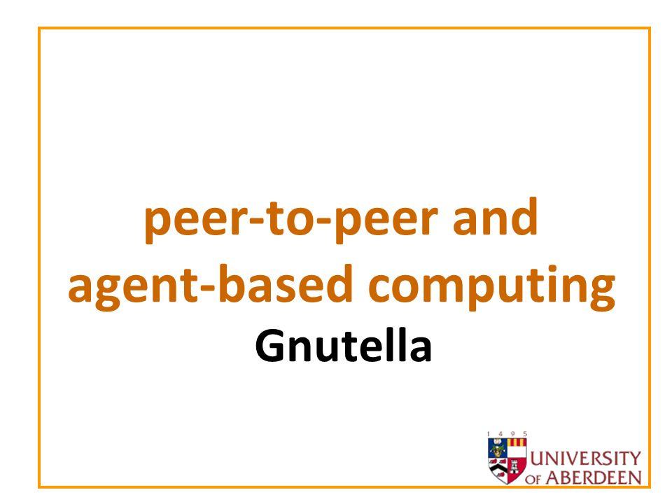 peer-to-peer and agent-based computing 2 Plan of lecture Gnutella Background –Gnutella, the Name… –History of Gnutella –What is Gnutella.
