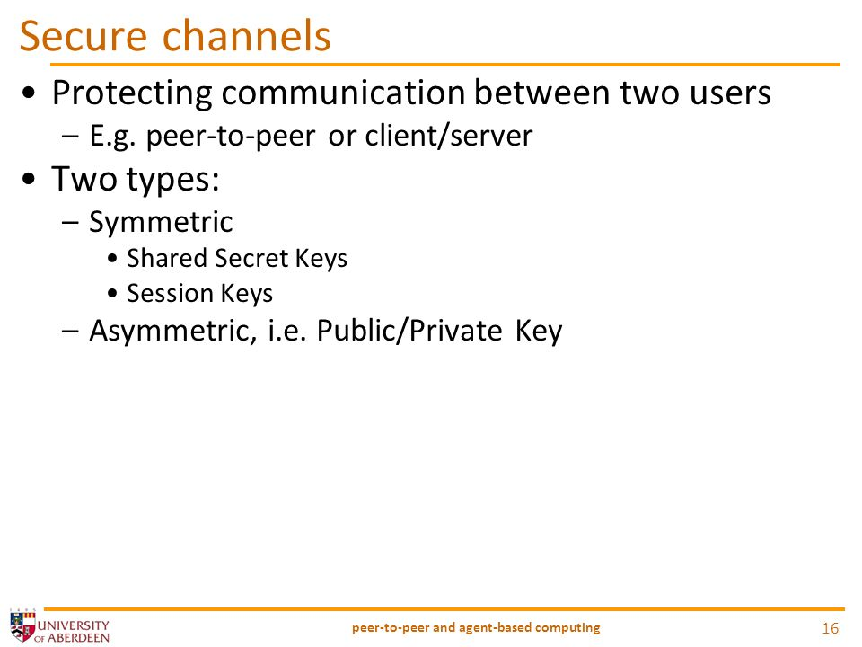 Secure channels Protecting communication between two users –E.g.