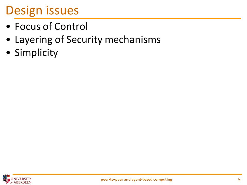 Design issues Focus of Control Layering of Security mechanisms Simplicity peer-to-peer and agent-based computing 5