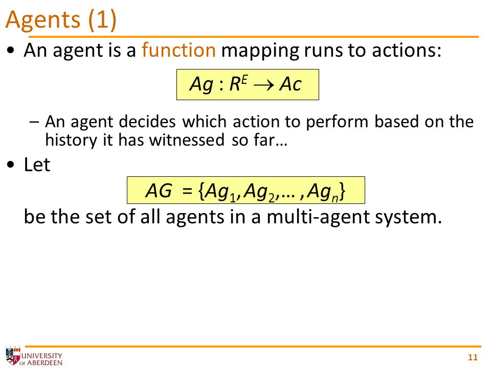 An agent is a function mapping runs to actions: Ag : R E Ac –An agent decides which action to perform based on the history it has witnessed so far… Le