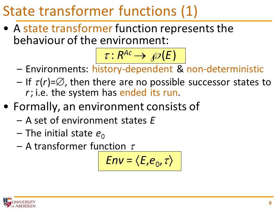 10 Given R Ac ={(10,off),(10,off,5,on),…} and E = {-10,-9,…,0,1,…,39,40} We can define the following state transformer function ((10,off)) = {-10,…,10} ((10,off,5,on)) = {6,…,40} … A sample environment Env = {-10,…,0,…,40},0, State transformer functions (2)